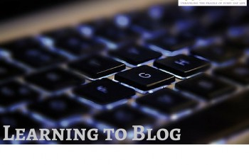 Learning to Blog – Adventures and Fun!