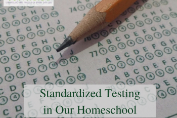 Standardized Testing in Our Homeschool Yearly