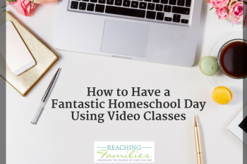 How to Have a Fantastic Homeschool Day Using Video Classes
