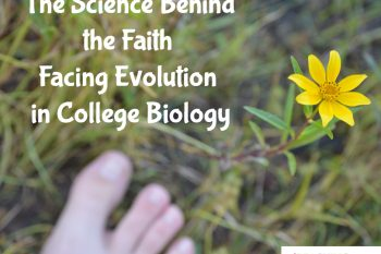 The Science Behind the Faith – Facing Evolution in College Biology