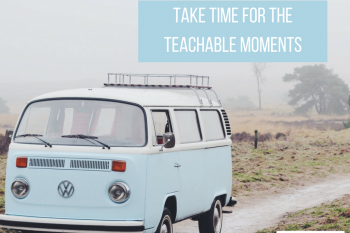 Take Time for the Teachable Moments During the Homeschool Day