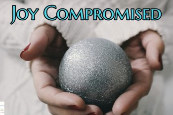 Joy Compromised – Life Changes  as the Year Ends