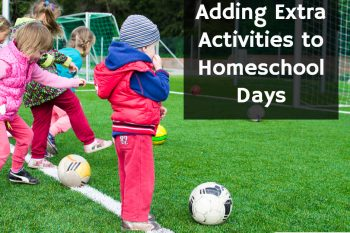 How to Add More Activities to Your Homeschool Day