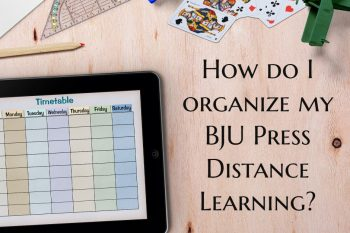 How Do I Organize My BJU Press Distance Learning?